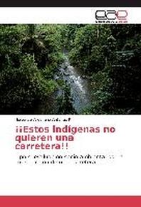 Estos Indigenas No Quieren Una Carretera!!