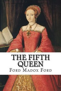 The Fifth Queen Ford Madox Ford