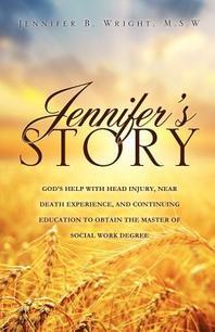 Jennifer's Story-God's Help with Head Injury, Near Death Experience, and Continuing Education to Obtain the Master of Social Work Degree