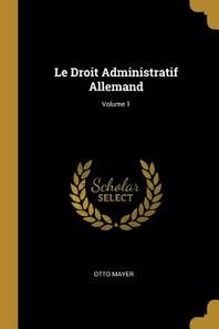 Le Droit Administratif Allemand; Volume 1