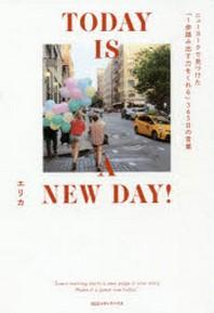 TODAY IS A NEW DAY! ニュ-ヨ-クで見つけた「1步踏み出す力をくれる」365日の言葉