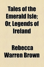 Tales of the Emerald Isle; Or, Legends of Ireland