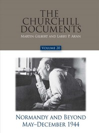 The Churchill Documents, Volume 20, Normandy and Beyond, May-December 1944