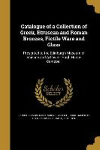 Catalogue of a Collection of Greek, Etruscan and Roman Bronzes, Fictile Ware and Glass
