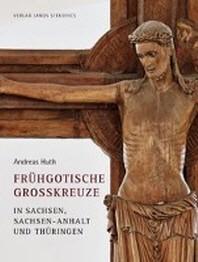 Fruehgotische Grosskreuze in Sachsen, Sachsen-Anhalt und Thueringen
