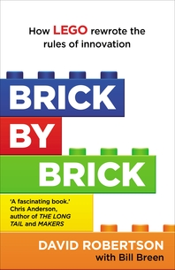 Brick by Brick  How LEGO Rewrote the Rules of Innovation and Conquered the Global Toy Industry