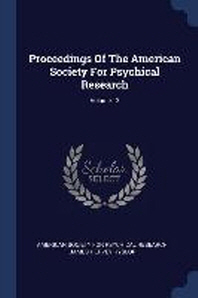 Proceedings of the American Society for Psychical Research; Volume 12