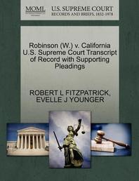 Robinson (W.) V. California U.S. Supreme Court Transcript of Record with Supporting Pleadings