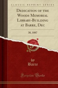 Dedication of the Woods Memorial Library-Building at Barre, Dec