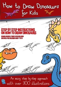 How to Draw Dinosaurs for Kids (Step by step instructions on how to draw 38 dinosaurs)