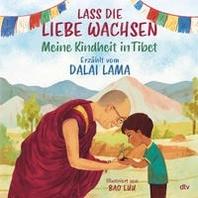 Lass die Liebe wachsen - Meine Kindheit in Tibet
