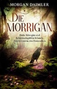 Die MorrIgan: Hohe Koenigin und Schicksalsgoettin Irlands, Beschuetzerin des Feenvolkes