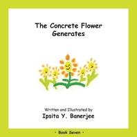 The Concrete Flower Generates