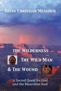 The Wilderness, The Wild Man & The Wound