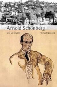 Arnold Schoenberg und seine Zeit