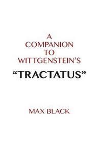 A Companion to Wittgenstein's Tractatus