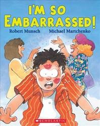 I'm So Embarrassed!