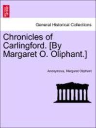 Chronicles of Carlingford. [By Margaret O. Oliphant.] a New Edition