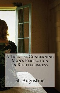 A Treatise Concerning Man's Perfection in Righteousness