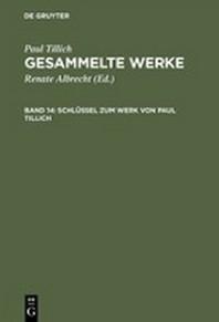 Gesammelte Werke, Band 14, Schlussel Zum Werk Von Paul Tillich