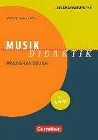 Musik-Didaktik. Praxishandbuch fuer die Sekundarstufe I und II
