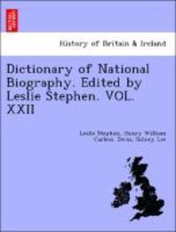 Dictionary of National Biography. Edited by Leslie Stephen. Vol. XXII