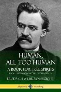 Human, All Too Human, A Book for Free Spirits