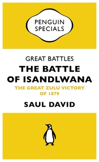 Great Battles  The Battle of Isandlwana  The Great Zulu Victory of 1879