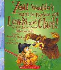 You Wouldn't Want to Explore with Lewis and Clark! (You Wouldn't Want To... Adventurers and Explorers)