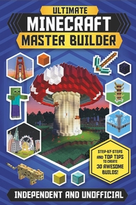 The Ultimate Minecraft Master Builder (Independent & Unofficial)