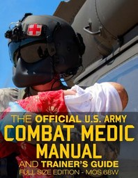 The Official US Army Combat Medic Manual & Trainer's Guide - Full Size Edition