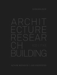 Architecture Research Building: ICD/ITKE 2010-2020