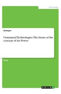 Unmanned Technologies. The future of the concept of Air Power