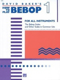 David Baker's How to Play Bebop 1 : For All Instruments