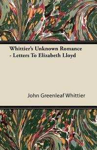 Whittier's Unknown Romance - Letters to Elizabeth Lloyd