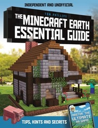 The Minecraft Earth Essential Guide (Independent & Unofficial)
