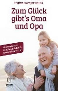 Zum Glueck gibt's Oma und Opa!: Wie Grosseltern Familien staerken und foerdern koennen