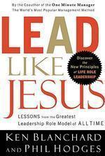 Lead Like Jesus : Lessons from the Greatest Leadership Role Model of All Time
