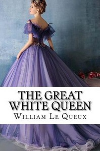 The Great White Queen William Le Queux