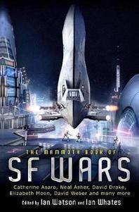 The Mammoth Book of SF Wars. Edited by Ian Watson, Ian Whates