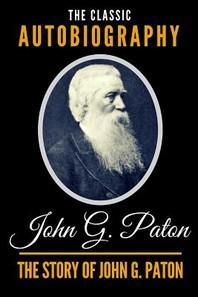 The Story of John G. Paton - The Classic Autobiography of John G. Paton