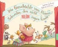 Die Geschichte vom kleinen Schwein, das nicht Nein sagen konnte
