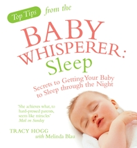 Top Tips from the Baby Whisperer  Sleep  Secrets to Getting Your Baby to Sleep through the Night