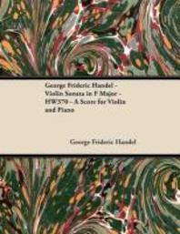 George Frideric Handel - Violin Sonata in F Major - HW370 - A Score for Violin and Piano