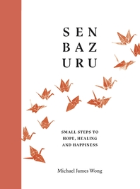 Senbazuru: Small Steps to Hope, Healing and Happiness