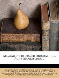 Allgemeine Deutsche Biographie ... Auf Veranlassung ..