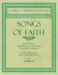 Songs of Faith - The Poems by Alfred, Lord Tennyson and Walt Whitman - Music Arranged for Voice and Piano - Op. 97