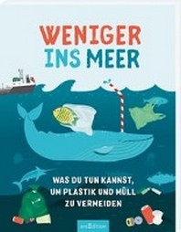 Weniger ins Meer - Was du tun kannst, um Plastik und Muell zu vermeiden