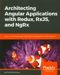 Architecting Angular Applications with Redux, Rxjs and Ngrx