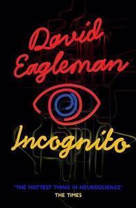 Incognito the Secret Lives of the Brain. David Eagleman